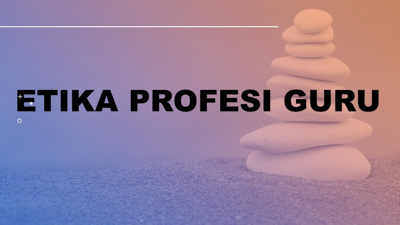 ETIKA PROFESI GURU