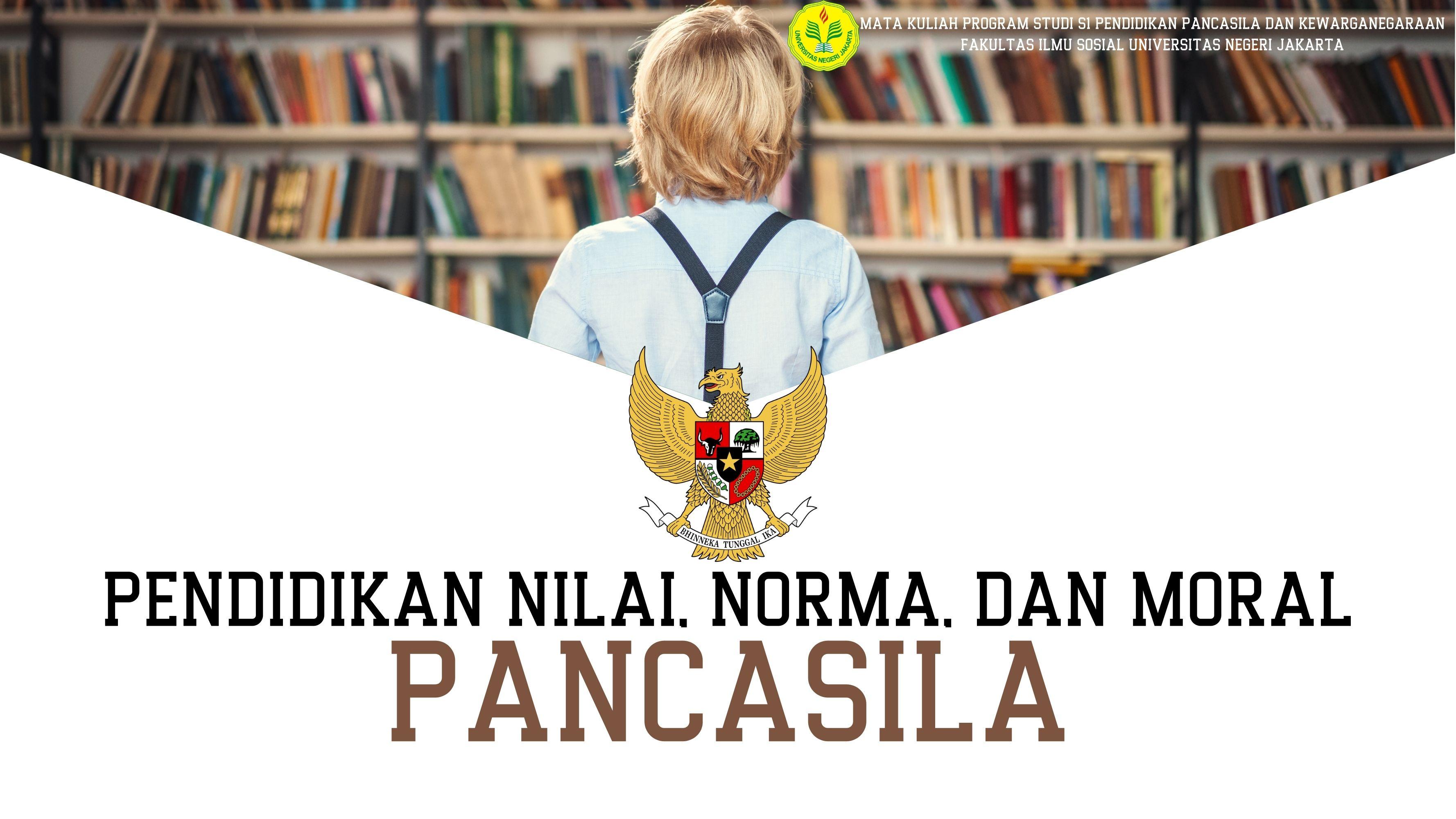 Pendidikan Nilai, Norma, dan Moral Pancasila - PPKN 2019 B